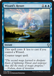 Wizard's Retort  This spell costs  less to cast if you control a Wizard.Counter target spell.