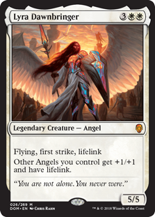 Lyra Dawnbringer  Flying, first strike, lifelinkOther Angels you control get +1/+1 and have lifelink.