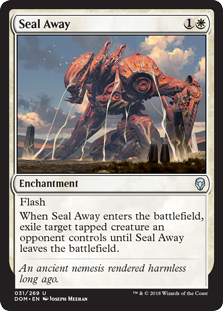 Seal Away  FlashWhen Seal Away enters the battlefield, exile target tapped creature an opponent controls until Seal Away leaves the battlefield.