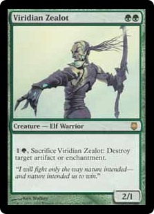 Viridian Zealot  , Sacrifice Viridian Zealot: Destroy target artifact or enchantment.