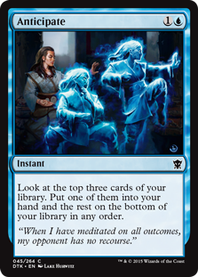 Anticipate  Look at the top three cards of your library. Put one of them into your hand and the rest on the bottom of your library in any order.
