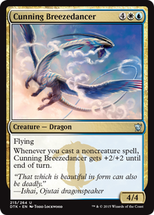 Cunning Breezedancer  FlyingWhenever you cast a noncreature spell, Cunning Breezedancer gets +2/+2 until end of turn.