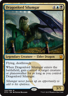 Dragonlord Silumgar  Flying, deathtouchWhen Dragonlord Silumgar enters the battlefield, gain control of target creature or planeswalker for as long as you control Dragonlord Silumgar.