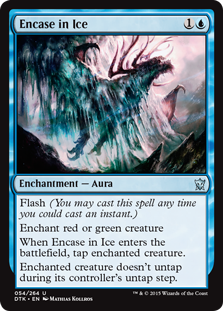 Encase in Ice  Flash (You may cast this spell any time you could cast an instant.)Enchant red or green creatureWhen Encase in Ice enters the battlefield, tap enchanted creature.Enchanted creature doesn't untap during its controller's untap step.