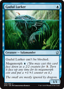 Gudul Lurker  Gudul Lurker can't be blocked.Megamorph  (You may cast this card face down as a 2/2 creature for . Turn it face up any time for its megamorph cost and put a +1/+1 counter on it.)
