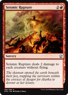 Seismic Rupture  Seismic Rupture deals 2 damage to each creature without flying.