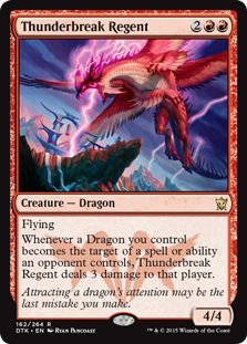 Thunderbreak Regent  FlyingWhenever a Dragon you control becomes the target of a spell or ability an opponent controls, Thunderbreak Regent deals 3 damage to that player.