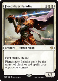 Fiendslayer Paladin  First strike (This creature deals combat damage before creatures without first strike.)Lifelink (Damage dealt by this creature also causes you to gain that much life.)Fiendslayer Paladin can't be the target of black or red spells your opponents control.