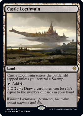 Castle Locthwain  Castle Locthwain enters the battlefield tapped unless you control a Swamp.: Add ., : Draw a card, then you lose life equal to the number of cards in your hand.