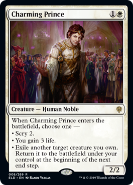 Charming Prince  When Charming Prince enters the battlefield, choose one —• Scry 2.• You gain 3 life.• Exile another target creature you own. Return it to the battlefield under your control at the beginning of the next end step.