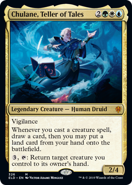 Chulane, Teller of Tales  VigilanceWhenever you cast a creature spell, draw a card, then you may put a land card from your hand onto the battlefield., : Return target creature you control to its owner's hand.