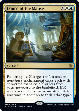 Dance of the Manse  Return up to X target artifact and/or non-Aura enchantment cards each with converted mana cost X or less from your graveyard to the battlefield. If X is 6 or more, those permanents are 4/4 creatures in addition to their other types.