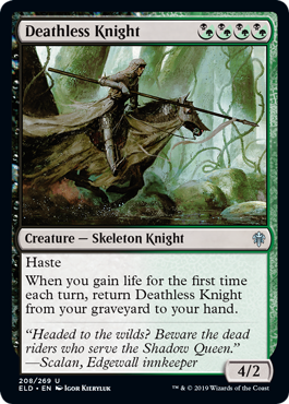 Deathless Knight  HasteWhen you gain life for the first time each turn, return Deathless Knight from your graveyard to your hand.