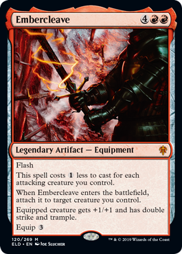 Embercleave  FlashThis spell costs  less to cast for each attacking creature you control.When Embercleave enters the battlefield, attach it to target creature you control.Equipped creature gets +1/+1 and has double strike and trample.Equip