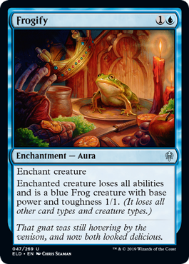 Frogify  Enchant creatureEnchanted creature loses all abilities and is a blue Frog creature with base power and toughness 1/1. (It loses all other card types and creature types.)