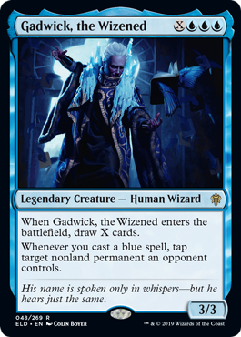 Gadwick, the Wizened  When Gadwick, the Wizened enters the battlefield, draw X cards.Whenever you cast a blue spell, tap target nonland permanent an opponent controls.