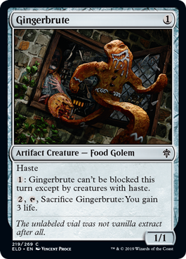 Gingerbrute  Haste: Gingerbrute can't be blocked this turn except by creatures with haste., , Sacrifice Gingerbrute: You gain 3 life.