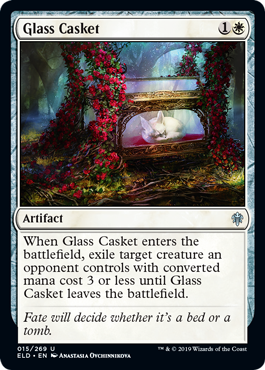 Glass Casket  When Glass Casket enters the battlefield, exile target creature an opponent controls with converted mana cost 3 or less until Glass Casket leaves the battlefield.