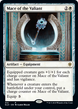Mace of the Valiant  Equipped creature gets +1/+1 for each charge counter on Mace of the Valiant and has vigilance.Whenever a creature enters the battlefield under your control, put a charge counter on Mace of the Valiant.Equip