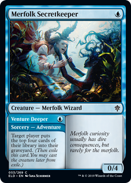 Merfolk Secretkeeper  Target player puts the top four cards of their library into their graveyard. (Then exile this card. You may cast the creature later from exile.)