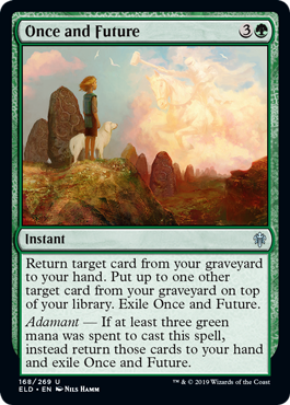 Once and Future  Return target card from your graveyard to your hand. Put up to one other target card from your graveyard on top of your library. Exile Once and Future.Adamant — If at least three green mana was spent to cast this spell, instead return those cards to your