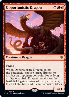 Opportunistic Dragon  FlyingWhen Opportunistic Dragon enters the battlefield, choose target Human or artifact an opponent controls. For as long as Opportunistic Dragon remains on the battlefield, gain control of that permanent, it loses all abilities, and it can't attack or bl