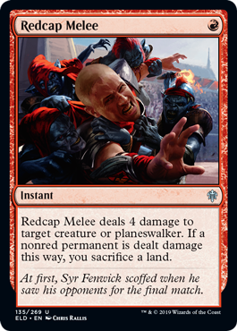 Redcap Melee  Redcap Melee deals 4 damage to target creature or planeswalker. If a nonred permanent is dealt damage this way, you sacrifice a land.