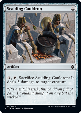 Scalding Cauldron  , , Sacrifice Scalding Cauldron: It deals 3 damage to target creature.