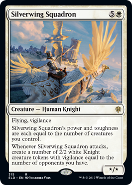 Silverwing Squadron  Flying, vigilanceSilverwing Squadron's power and toughness are each equal to the number of creatures you control.Whenever Silverwing Squadron attacks, create a number of 2/2 white Knight creature tokens with vigilance equal to the number of opponents you