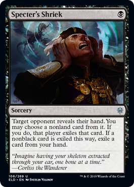 Specter's Shriek  Target opponent reveals their hand. You may choose a nonland card from it. If you do, that player exiles that card. If a nonblack card is exiled this way, exile a card from your hand.