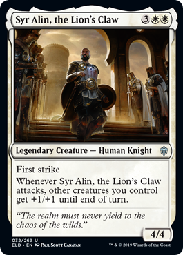 Syr Alin, the Lion's Claw  First strikeWhenever Syr Alin, the Lion's Claw attacks, other creatures you control get +1/+1 until end of turn.