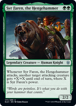 Syr Faren, the Hengehammer  Whenever Syr Faren, the Hengehammer attacks, another target attacking creature gets +X/+X until end of turn, where X is Syr Faren's power.