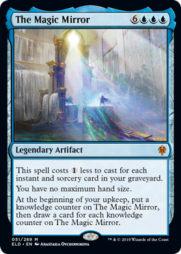 The Magic Mirror  This spell costs  less to cast for each instant and sorcery card in your graveyard.You have no maximum hand size.At the beginning of your upkeep, put a knowledge counter on The Magic Mirror, then draw a card for each knowledge counter on The Magic Mirror.