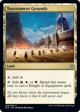 Tournament Grounds  : Add .: Add , , or . Spend this mana only to cast a Knight or Equipment spell.