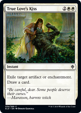 True Love's Kiss  Exile target artifact or enchantment.Draw a card.