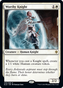 Worthy Knight  Whenever you cast a Knight spell, create a 1/1 white Human creature token.