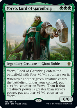 Yorvo, Lord of Garenbrig  Yorvo, Lord of Garenbrig enters the battlefield with four +1/+1 counters on it.Whenever another green creature enters the battlefield under your control, put a +1/+1 counter on Yorvo. Then if that creature's power is greater than Yorvo's power, put anothe