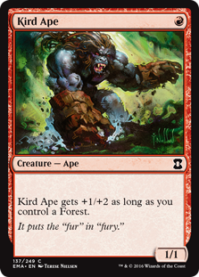 Kird Ape  Kird Ape gets +1/+2 as long as you control a Forest.