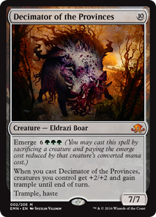 Decimator of the Provinces  Emerge  (You may cast this spell by sacrificing a creature and paying the emerge cost reduced by that creature's converted mana cost.)When you cast this spell, creatures you control get +2/+2 and gain trample until end of turn.Trample, haste