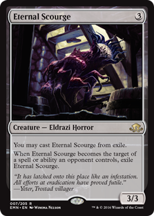 Eternal Scourge  You may cast Eternal Scourge from exile.When Eternal Scourge becomes the target of a spell or ability an opponent controls, exile Eternal Scourge.