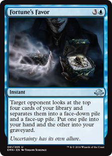 Fortune's Favor  Target opponent looks at the top four cards of your library and separates them into a face-down pile and a face-up pile. Put one pile into your hand and the other into your graveyard.