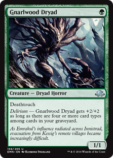 Gnarlwood Dryad  DeathtouchDelirium — Gnarlwood Dryad gets +2/+2 as long as there are four or more card types among cards in your graveyard.
