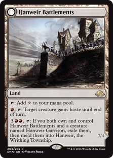 Hanweir Battlements  : Add ., : Target creature gains haste until end of turn., : If you both own and control Hanweir Battlements and a creature named Hanweir Garrison, exile them, then meld them into Hanweir, the Writhing Township.