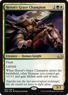 Heron's Grace Champion  FlashLifelinkWhen Heron's Grace Champion enters the battlefield, other Humans you control get +1/+1 and gain lifelink until end of turn.