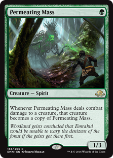 Permeating Mass  Whenever Permeating Mass deals combat damage to a creature, that creature becomes a copy of Permeating Mass.