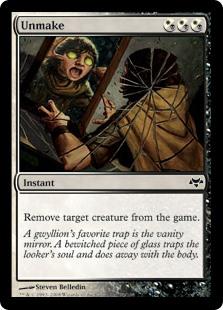 Unmake  Exile target creature.