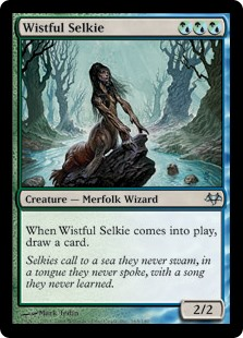 Wistful Selkie  When Wistful Selkie enters the battlefield, draw a card.