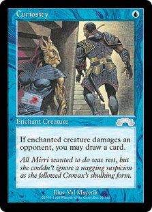 Curiosity  Enchant creatureWhenever enchanted creature deals damage to an opponent, you may draw a card.