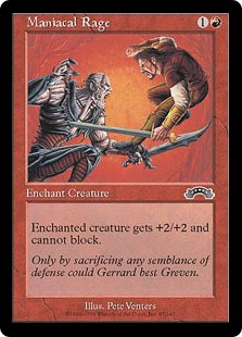 Maniacal Rage  Enchant creatureEnchanted creature gets +2/+2 and can't block.