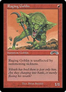 Raging Goblin  Haste (This creature can attack and  as soon as it comes under your control.)